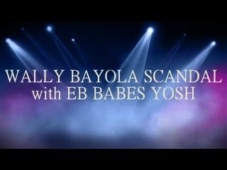 Yosh scandal bayola and wally